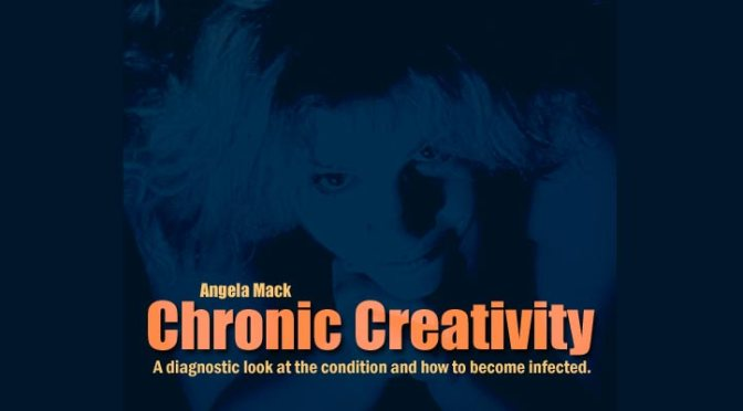 Chronic Creativity by Angela Mack Published on Creativity Portal